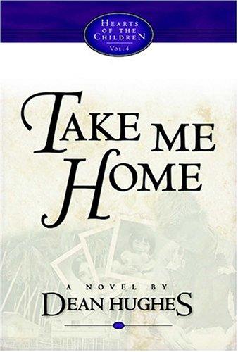 Take Me Home (Hughes, Dean, Hearts of the Children, V. 4.), DEAN HUGHES