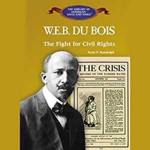 WEB DuBois: The Fight for Civil Rights | [Ryan P. Randolph]