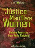 The Justice Men Owe Women: Positive Resources from World Religions (Sacred Energies Series) (0800632818) by Raines, John C.