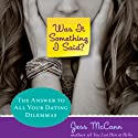 Was It Something I Said: The Answer to All Your Dating Dilemmas (       UNABRIDGED) by Jess McCann Narrated by Julia Farhat