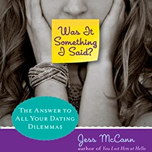Was It Something I Said: The Answer to All Your Dating Dilemmas | [Jess McCann]