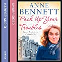 Pack Up Your Troubles Audiobook by Anne Bennett Narrated by Genevieve Swallow