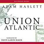 Union Atlantic | Adam Haslett