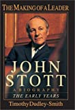 Image of John Stott: The Making of a Leader : A Biography : The Early Years