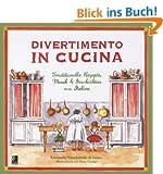 Divertimento in Cucina: Traditionelle Rezepte, Musik und Geschichten aus Italien (inkl. 3 Musik-CDs)