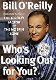Who's Looking Out for You? (Random House Large Print Nonfiction) (0375432183) by O'Reilly, Bill