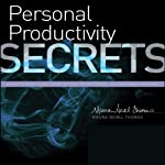 Personal Productivity Secrets: Do What You Never Thought Possible with Your Time and Attention... and Regain Control of Your Life | Maura Nevel Thomas