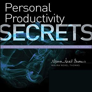 Personal Productivity Secrets: Do What You Never Thought Possible with Your Time and Attention... and Regain Control of Your Life | [Maura Nevel Thomas]