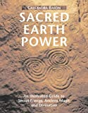 Sacred Earth Power: An Illustrated Guide to Secret Energy, Ancient Magic and Divination (1843337509) by Eason, Cassandra