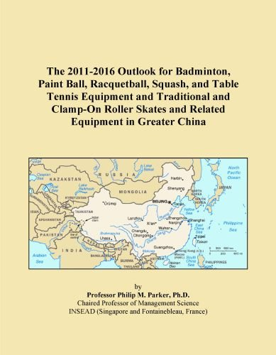 The 2011-2016 Outlook for Badminton, Paint Ball, Racquetball, Squash, and Table Tennis Equipment and Traditional and Clamp-On Roller Skates and Related Equipment in Greater China
