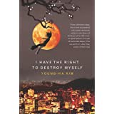 I Have the Right to Destroy Myselfby Young-ha Kim