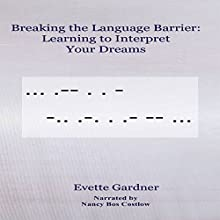 Breaking the Language Barrier: Learning to Interpret Your Dreams Audiobook by Evette Gardner Narrated by Nancy Bos