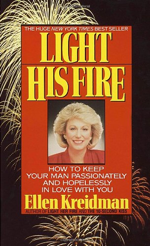 Light His Fire: How To Keep Your Man Passionately And Hopelessly In Love With You front-904749