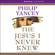 The Jesus I Never Knew (       UNABRIDGED) by Philip Yancey Narrated by Bill Richards
