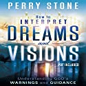 How to Interpret Dreams and Visions: Understanding God's Warnings and Guidance Audiobook by Perry Stone Narrated by Tim Lundeen