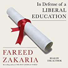 In Defense of a Liberal Education (       UNABRIDGED) by Fareed Zakaria Narrated by Fareed Zakaria