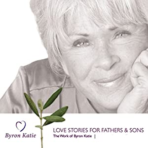 Love Stories for Fathers & Sons | [Byron Katie Mitchell]