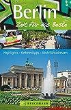 Reiseführer Berlin - Zeit für das Beste: Highlights, Geheimtipps, Wohlfühladressen. Mit Brandenburger Tor, Siegessäule, Prenzlauer Berg, Wannsee, Grunewald uvm. 288 Seiten mit über 400 Fotos