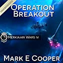 Operation Breakout: Merkiaari Wars, Volume 4 Audiobook by Mark E. Cooper Narrated by Mikael Naramore