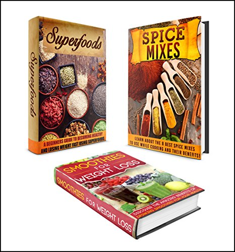 SUPERFOODS: BOX SET 3 IN 1   The Complete Extensive Guide On Smoothies + Superfoods + Spice Mixes Benefits #35 (Clean Eating, Intermittent Fasting, Smoothies, Superfoods, Spice Mixes, Paleo) by M. Clarkshire