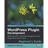 "WordPress Plugin Development (Beginner's Guide)von ""Vladimir Prelovac"""