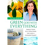 Green Goes with Everything: Simple Steps to a Healthier Life and a Cleaner Planet ~ Sloan Barnett