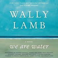 We Are Water: A Novel (       UNABRIDGED) by Wally Lamb Narrated by Wally Lamb, George Guidall, Maggi-Meg Reed, Tavia Gilbert, Richard Ferrone, Edoardo Ballerini, Cynthia Darlow, Therese Plummer