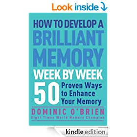 How to Develop a Brilliant Memory Week by Week: 50 Proven Ways to Enhance Your Memory