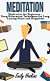 Meditation: Meditation For Beginners - Deep Relaxation Techniques For Long Lasting Peace and Happiness (Meditation, Mindfulness)