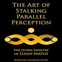 The Art of Stalking Parallel Perception: Revised 10th Anniversary Edition: The Living Tapestry of Lujan Matus Audiobook by Lujan Matus Narrated by Russell Stamets