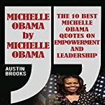 Michelle Obama by Michelle Obama: The 10 Best Michelle Obama Quotes on Empowerment and Leadership | Austin Brooks