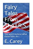 img - for Fairy Tales From The I.R.S.: You won't believe what these folks do book / textbook / text book