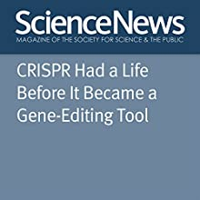 CRISPR Had a Life Before It Became a Gene-Editing Tool Other by Rosie Mestel Narrated by Jamie Renell