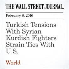 Turkish Tensions With Syrian Kurdish Fighters Strain Ties With U.S. Other by Dion Nissenbaum, Carol E. Lee Narrated by Alexander Quincy