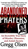 Abandoned Prayers: The Incredible True Story of Murder, Obsession and Amish Secrets (St. Martin