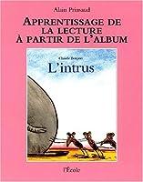 Apprentissage de la lecture à partir de l'album L'Intrus