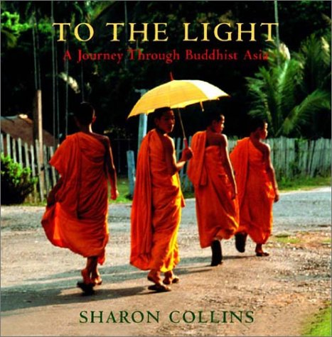 To the Light: A Journey Through Buddhist Asia, Collins, Sharon