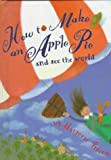How to Make an Apple Pie and See the World: (Reading Rainbow Feature Book; ALA Notable Children's Book) (0679937056) by Marjorie Priceman