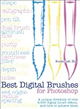 Best Digital Brushes for Photoshop: A unique directory of over 4,000 digital brush effects, and how to achieve them