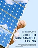 Ed Begley, Jr.s Guide to Sustainable Living: Learning to Conserve Resources and Manage an Eco-Conscious Life