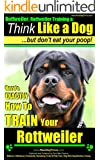 Rottweiler, Rottweiler Training A: Think Like a Dog, But Don't Eat Your Poop! | Rottweiler Breed Expert Training: Here's EXACTLY How To Train Your Rottweiler