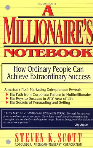 Millionaire's Notebook: How Ordinary People Can Achieve Extraordinary Success, by Steven K. Scott