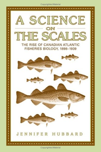 a-science-on-the-scales-the-rise-of-canadian-atlantic-fisheries-biology-1898-1939