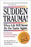 img - for Sudden Trauma! When Life Will Never Be the Same Again : Revolutionary Principles for Healing Emotional Wounds book / textbook / text book