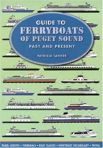 Guide to Ferryboats of Puget Sound: Past and Present