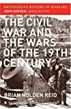 The Civil War and the Wars of the Nineteenth Century (Smithsonian History of Warfare) (0060851201) by Brian Holden Reid