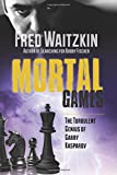 img - for Mortal Games: The Turbulent Genius of Garry Kasparov book / textbook / text book