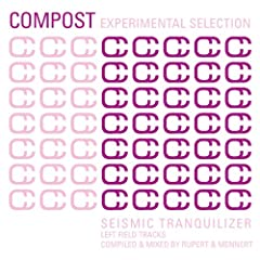 Compost Experimental Selection - Seismic Tranquilizer - Leftfield Tracks - compiled & mixed by Rupert & Mennert