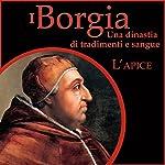 L'apice: I Borgia - Una dinastia di tradimenti e sangue 2 | Francesco De Vito