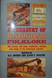 A Treasury of Railroad Folklore:  The Stories, Tall Tales, Traditions, Ballads and Songs of the American Railroad